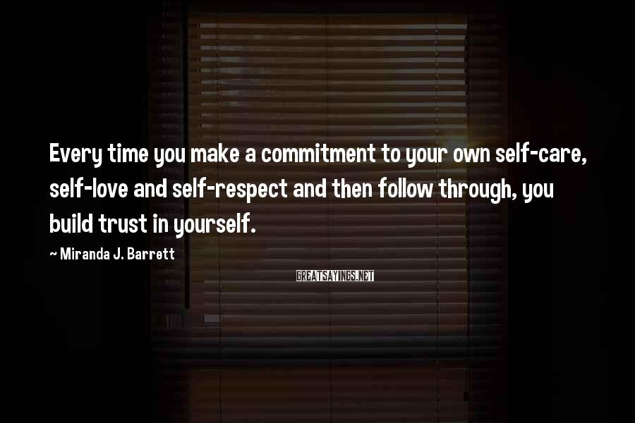 Miranda J. Barrett Sayings: Every time you make a commitment to your own self-care, self-love and self-respect and then