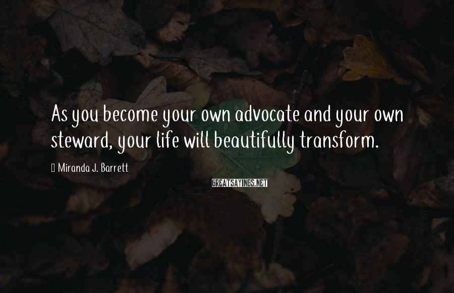 Miranda J. Barrett Sayings: As you become your own advocate and your own steward, your life will beautifully transform.