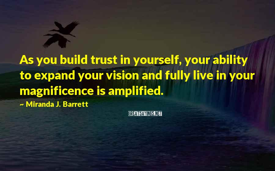 Miranda J. Barrett Sayings: As you build trust in yourself, your ability to expand your vision and fully live