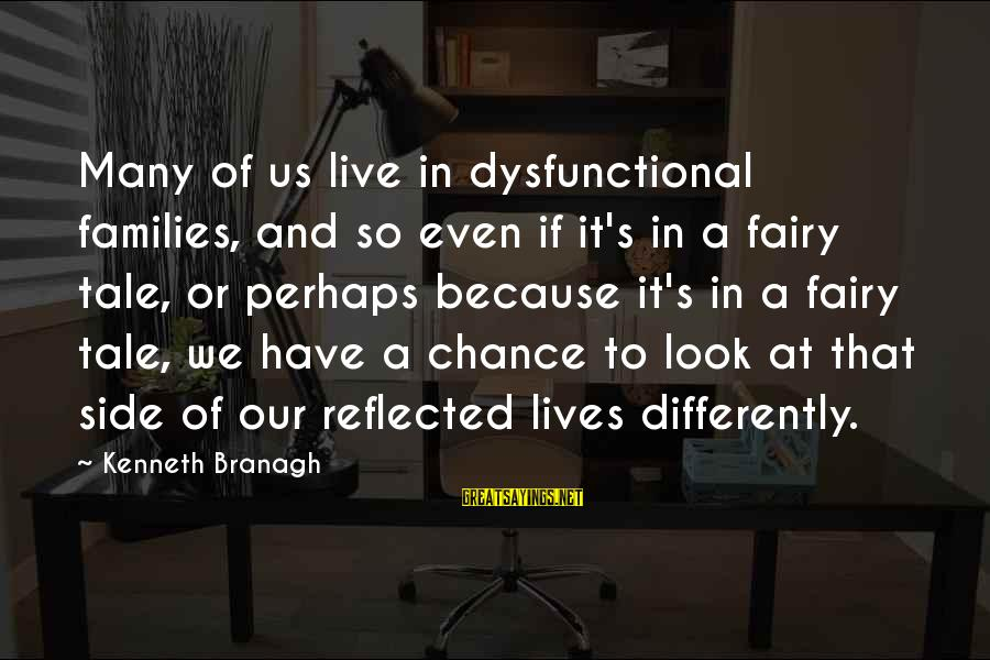 Mirror Shots Sayings By Kenneth Branagh: Many of us live in dysfunctional families, and so even if it's in a fairy