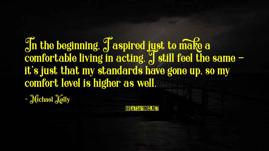 Mirror Shots Sayings By Michael Kelly: In the beginning, I aspired just to make a comfortable living in acting. I still