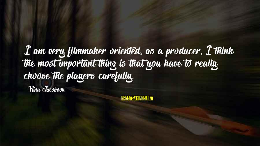 Mirror Shots Sayings By Nina Jacobson: I am very filmmaker oriented, as a producer. I think the most important thing is