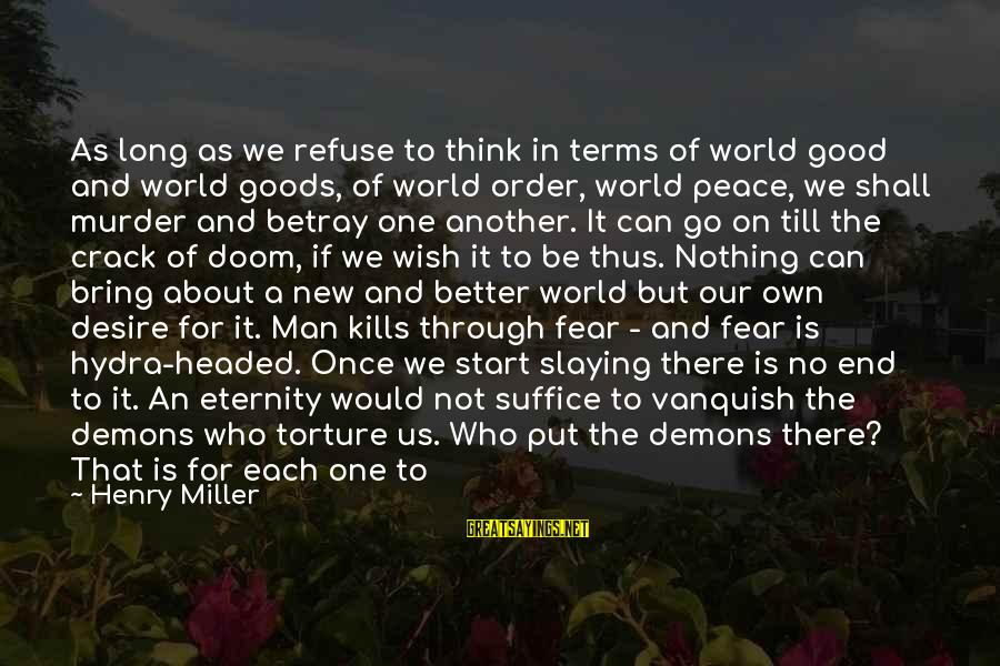 Mirza Sahiba Sayings By Henry Miller: As long as we refuse to think in terms of world good and world goods,