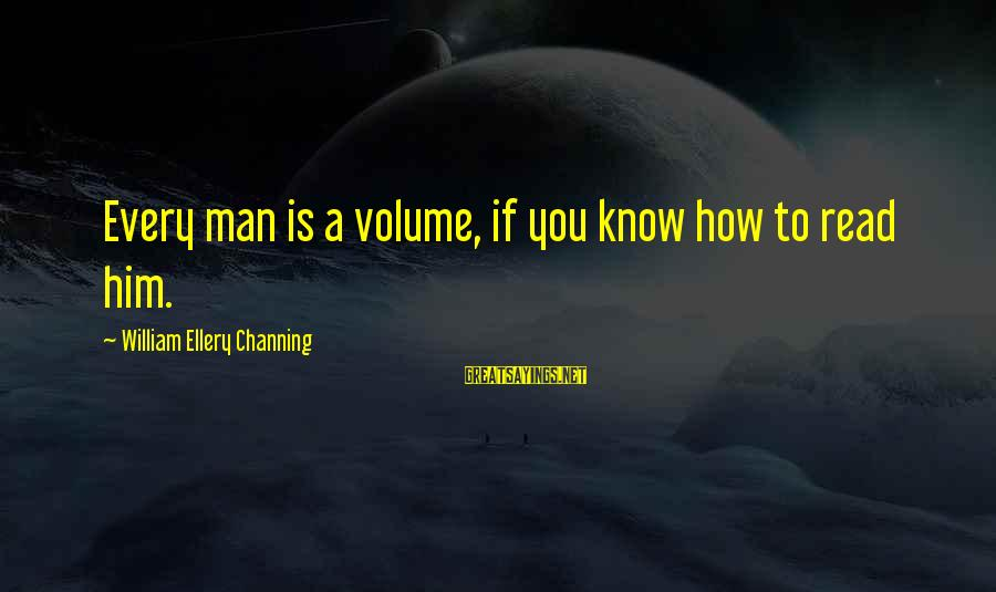 Mirza Sahiba Sayings By William Ellery Channing: Every man is a volume, if you know how to read him.