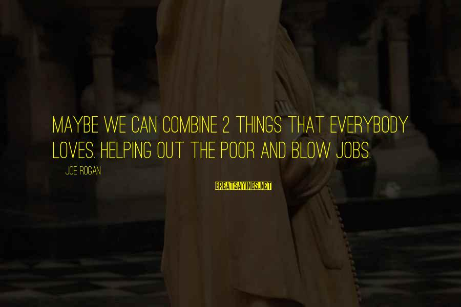 Misery Film Sayings By Joe Rogan: Maybe we can combine 2 things that everybody loves. Helping out the poor and blow