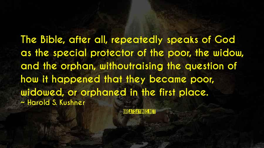 Misfortune Bible Sayings By Harold S. Kushner: The Bible, after all, repeatedly speaks of God as the special protector of the poor,