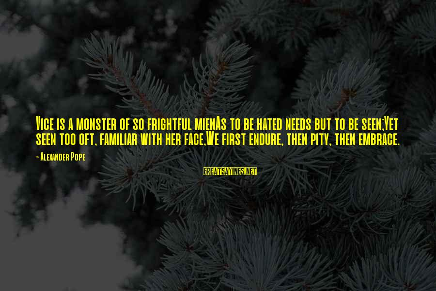 Misgives Sayings By Alexander Pope: Vice is a monster of so frightful mienAs to be hated needs but to be