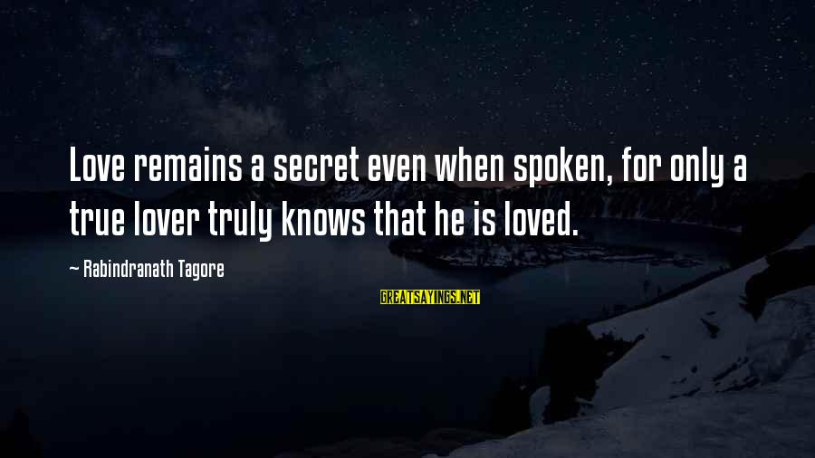 Misgives Sayings By Rabindranath Tagore: Love remains a secret even when spoken, for only a true lover truly knows that
