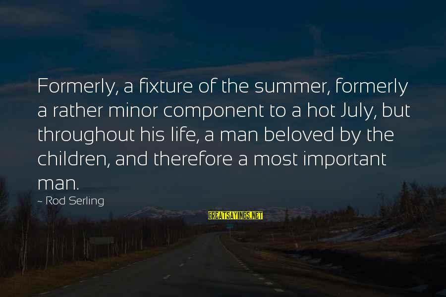 Miss You Come Home Soon Sayings By Rod Serling: Formerly, a fixture of the summer, formerly a rather minor component to a hot July,