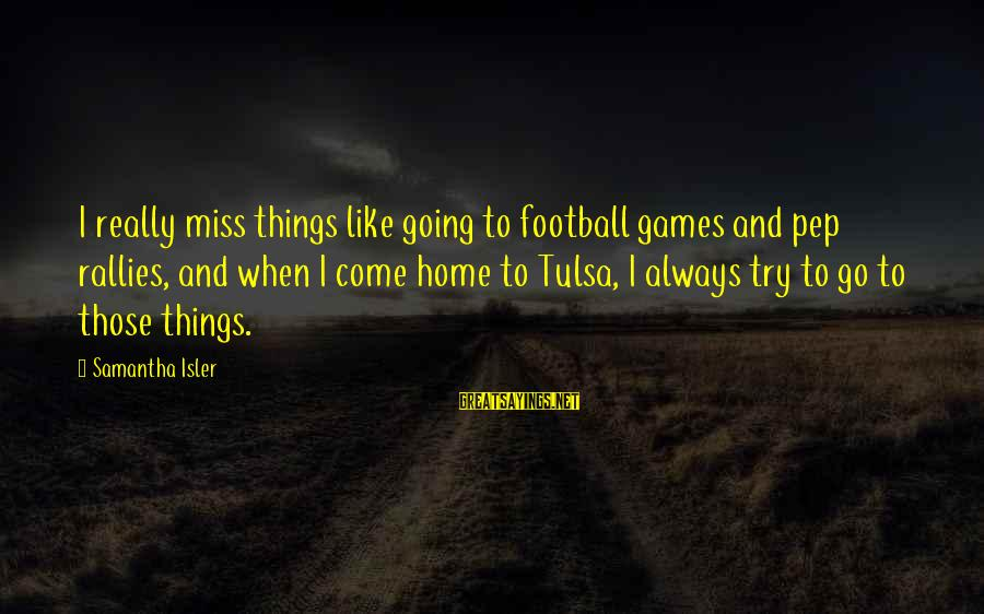 Miss You Come Home Soon Sayings By Samantha Isler: I really miss things like going to football games and pep rallies, and when I