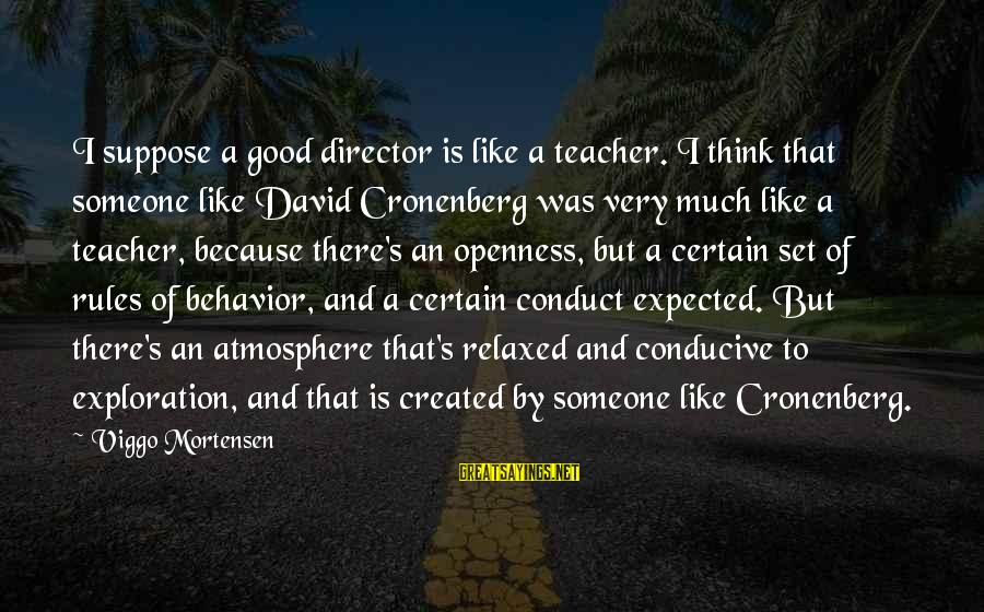 Miss You Come Home Soon Sayings By Viggo Mortensen: I suppose a good director is like a teacher. I think that someone like David