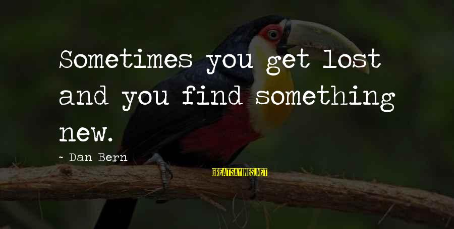 Missing Childhood Friends Sayings By Dan Bern: Sometimes you get lost and you find something new.