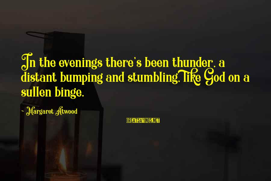 Missing Friends During Summer Sayings By Margaret Atwood: In the evenings there's been thunder, a distant bumping and stumbling, like God on a