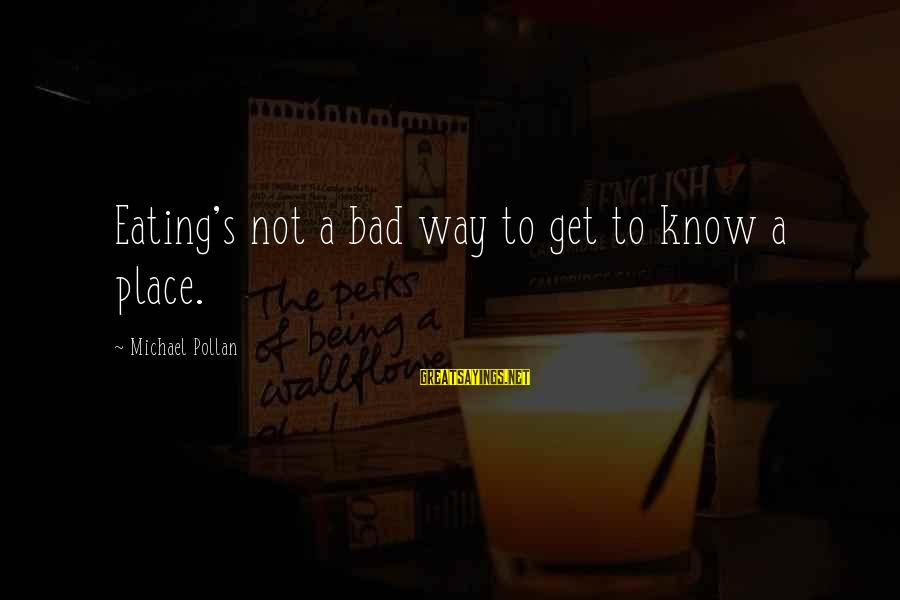 Missing Friends During Summer Sayings By Michael Pollan: Eating's not a bad way to get to know a place.