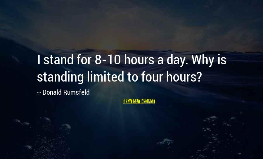 Missing Jamaica Sayings By Donald Rumsfeld: I stand for 8-10 hours a day. Why is standing limited to four hours?