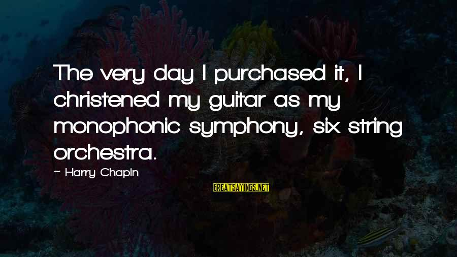 Missing Jamaica Sayings By Harry Chapin: The very day I purchased it, I christened my guitar as my monophonic symphony, six
