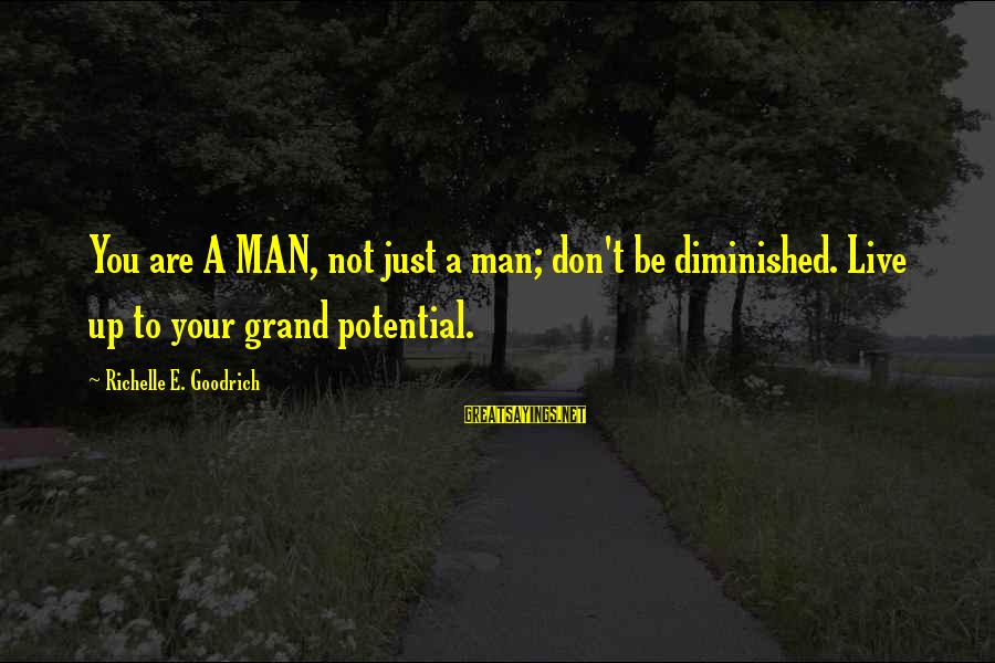 Missing Jamaica Sayings By Richelle E. Goodrich: You are A MAN, not just a man; don't be diminished. Live up to your