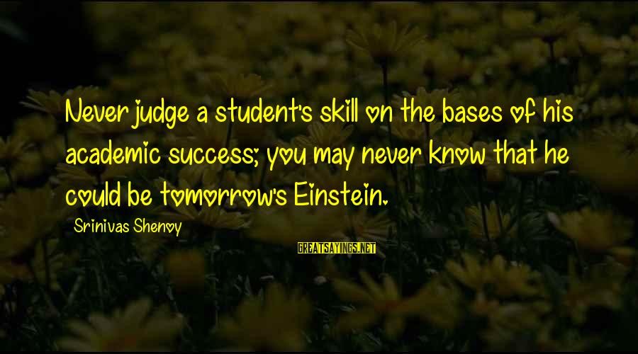 Missing Jamaica Sayings By Srinivas Shenoy: Never judge a student's skill on the bases of his academic success; you may never