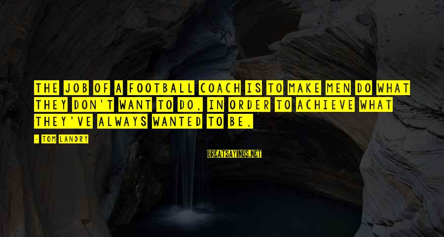 Missing Jamaica Sayings By Tom Landry: The job of a football coach is to make men do what they don't want