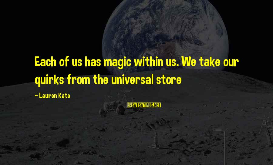Missing Lolo Sayings By Lauren Kate: Each of us has magic within us. We take our quirks from the universal store