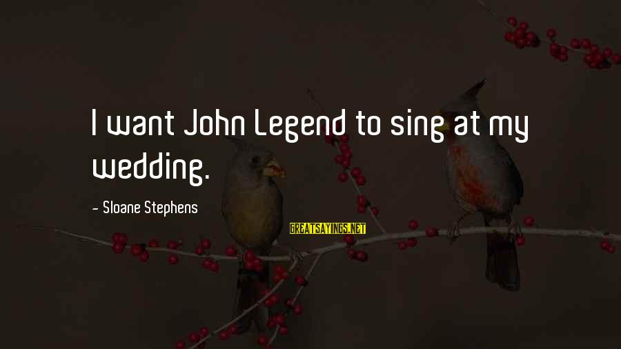 Missing Lolo Sayings By Sloane Stephens: I want John Legend to sing at my wedding.