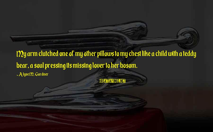 Missing My Child Sayings By Alyse M. Gardner: My arm clutched one of my other pillows to my chest like a child with