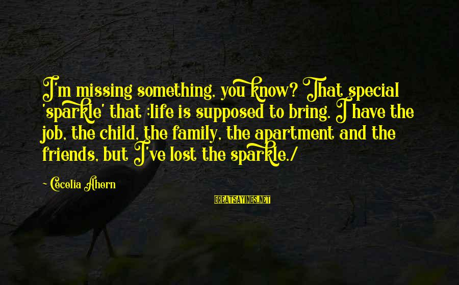 Missing My Child Sayings By Cecelia Ahern: I'm missing something, you know? That special 'sparkle' that ;life is supposed to bring. I