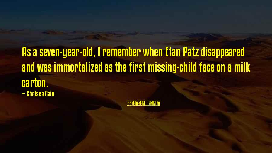 Missing My Child Sayings By Chelsea Cain: As a seven-year-old, I remember when Etan Patz disappeared and was immortalized as the first