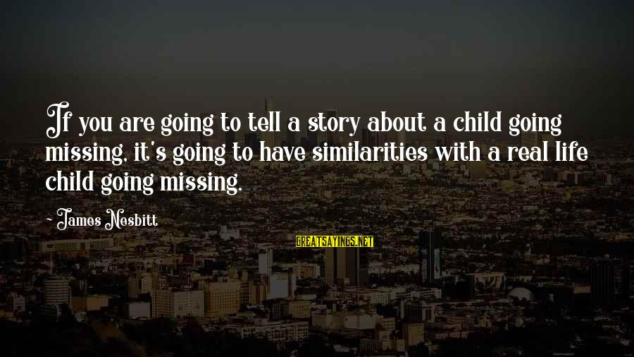 Missing My Child Sayings By James Nesbitt: If you are going to tell a story about a child going missing, it's going