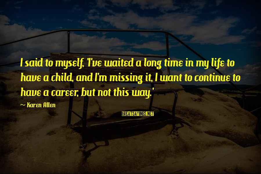Missing My Child Sayings By Karen Allen: I said to myself, 'I've waited a long time in my life to have a