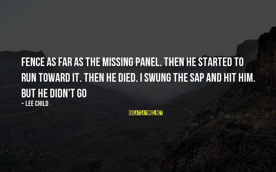 Missing My Child Sayings By Lee Child: Fence as far as the missing panel. Then he started to run toward it. Then