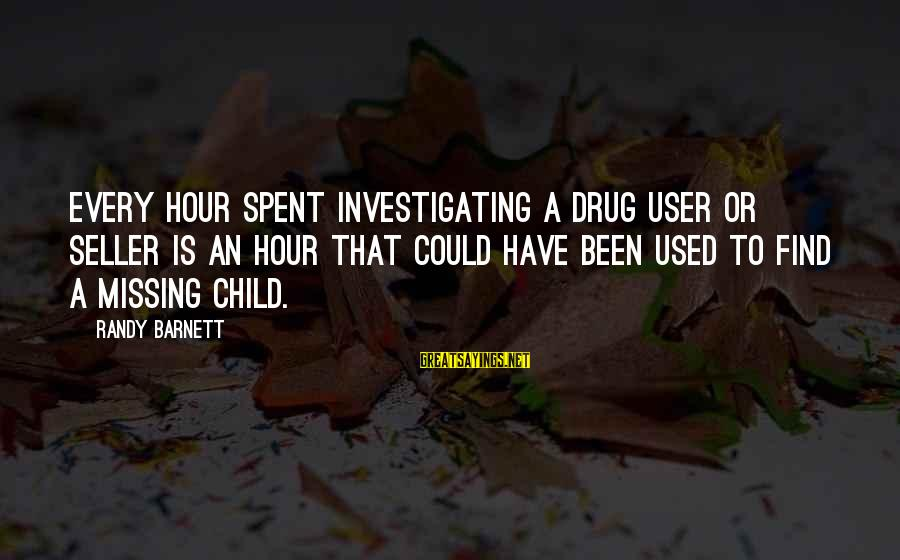 Missing My Child Sayings By Randy Barnett: Every hour spent investigating a drug user or seller is an hour that could have