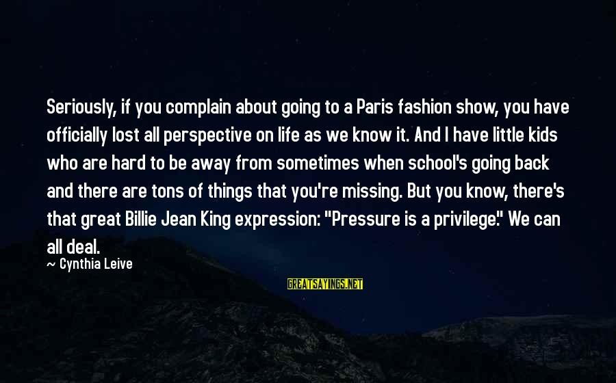 Missing My School Life Sayings By Cynthia Leive: Seriously, if you complain about going to a Paris fashion show, you have officially lost