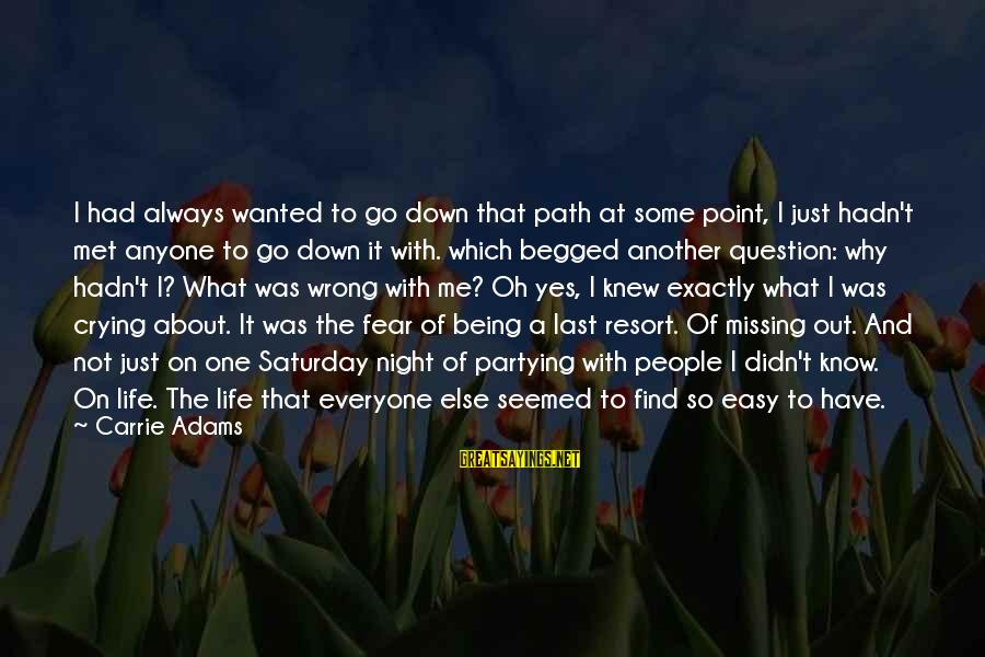 Missing Out Life Sayings By Carrie Adams: I had always wanted to go down that path at some point, I just hadn't