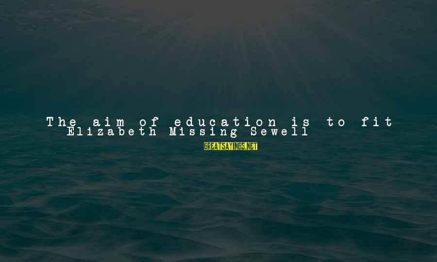 Missing Out Life Sayings By Elizabeth Missing Sewell: The aim of education is to fit children for the position in life which they