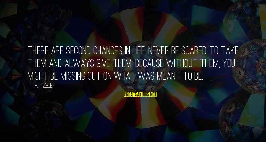 Missing Out Life Sayings By F.T. Zele: There are second chances in life. Never be scared to take them and always give