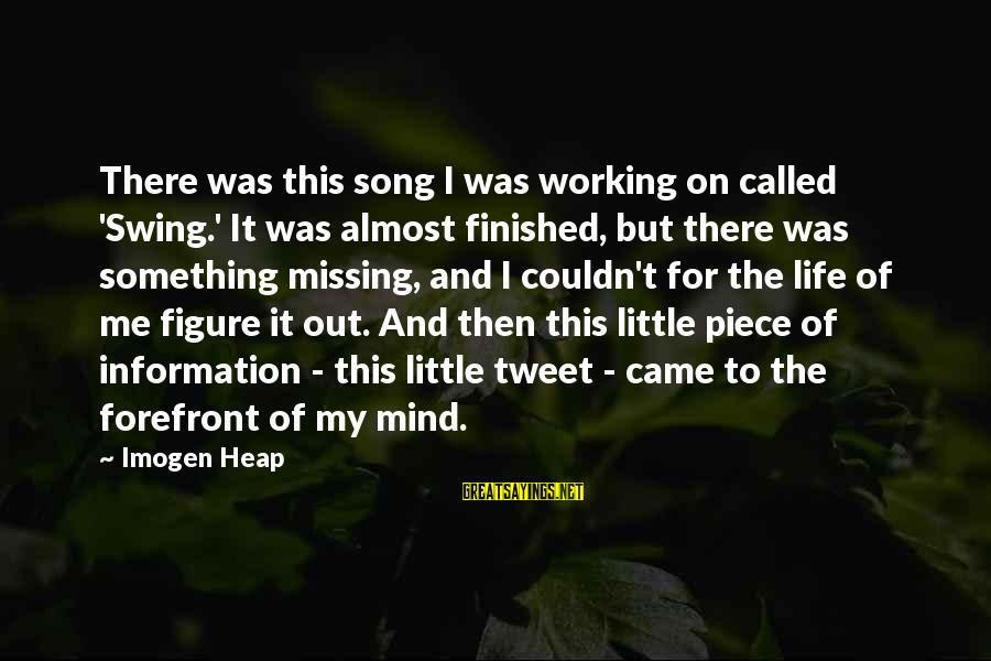 Missing Out Life Sayings By Imogen Heap: There was this song I was working on called 'Swing.' It was almost finished, but