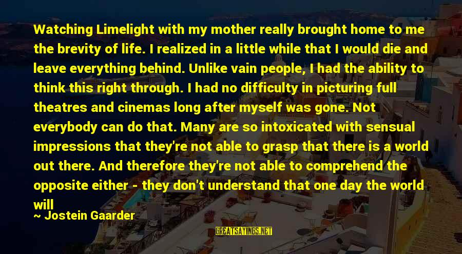 Missing Out Life Sayings By Jostein Gaarder: Watching Limelight with my mother really brought home to me the brevity of life. I