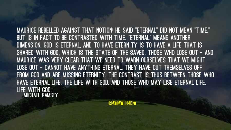 """Missing Out Life Sayings By Michael Ramsey: Maurice rebelled against that notion; he said """"eternal"""" did not mean """"time,"""" but is in"""