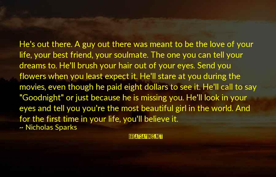 Missing Out Life Sayings By Nicholas Sparks: He's out there. A guy out there was meant to be the love of your