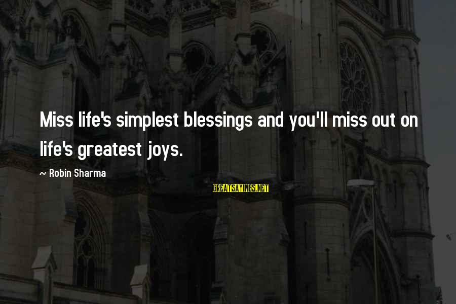 Missing Out Life Sayings By Robin Sharma: Miss life's simplest blessings and you'll miss out on life's greatest joys.