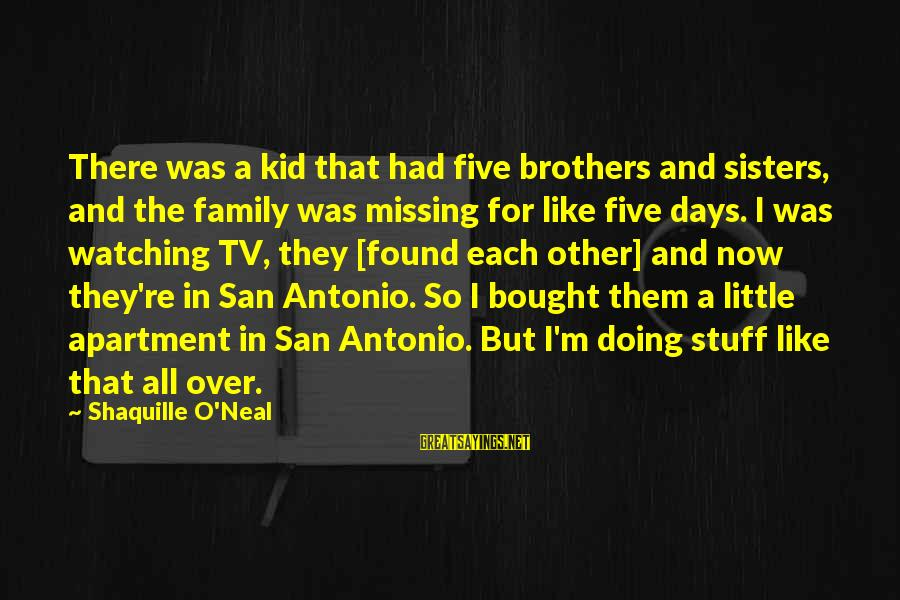 Missing Your Brother Sayings By Shaquille O'Neal: There was a kid that had five brothers and sisters, and the family was missing