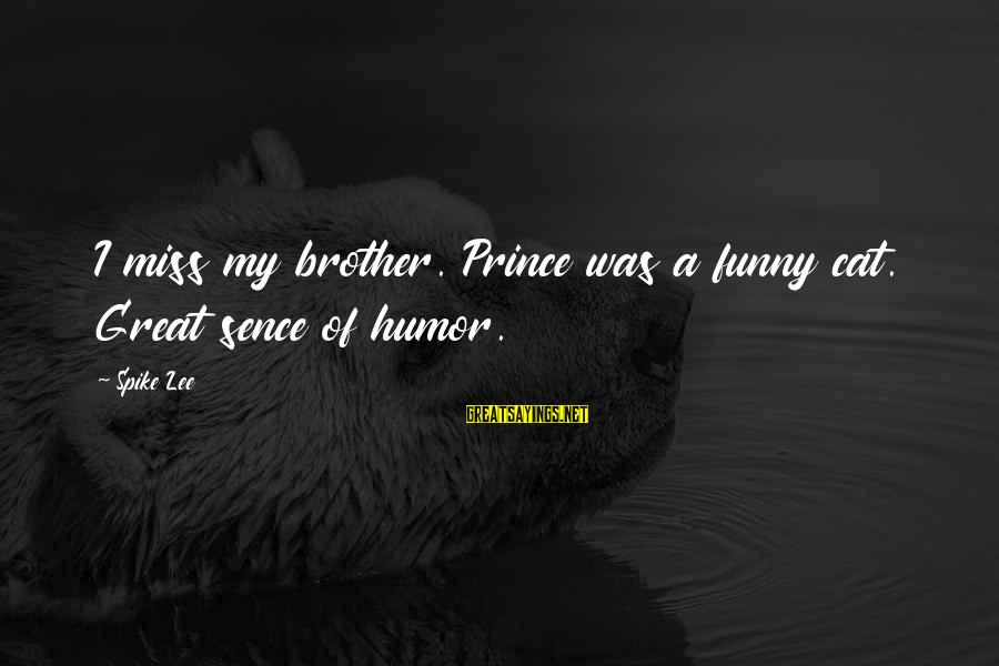Missing Your Brother Sayings By Spike Lee: I miss my brother. Prince was a funny cat. Great sence of humor.