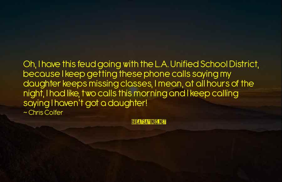 Missing Your Calls Sayings By Chris Colfer: Oh, I have this feud going with the L.A. Unified School District, because I keep