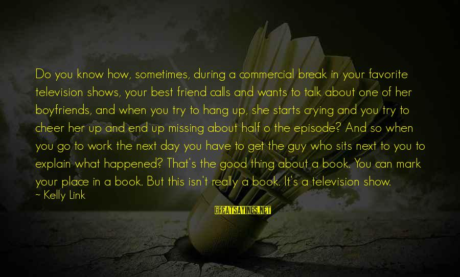 Missing Your Calls Sayings By Kelly Link: Do you know how, sometimes, during a commercial break in your favorite television shows, your