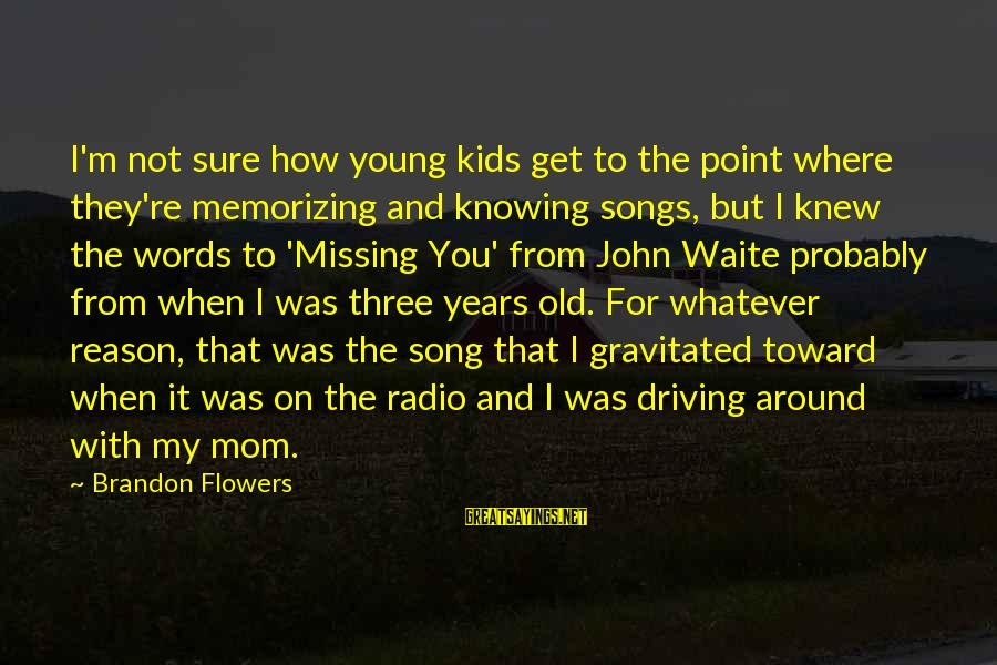 Missing Your Mom Sayings By Brandon Flowers: I'm not sure how young kids get to the point where they're memorizing and knowing
