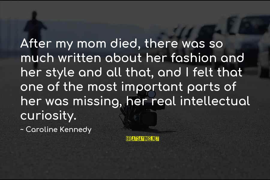 Missing Your Mom Sayings By Caroline Kennedy: After my mom died, there was so much written about her fashion and her style