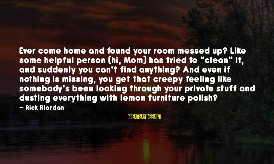 Missing Your Mom Sayings By Rick Riordan: Ever come home and found your room messed up? Like some helpful person (hi, Mom)
