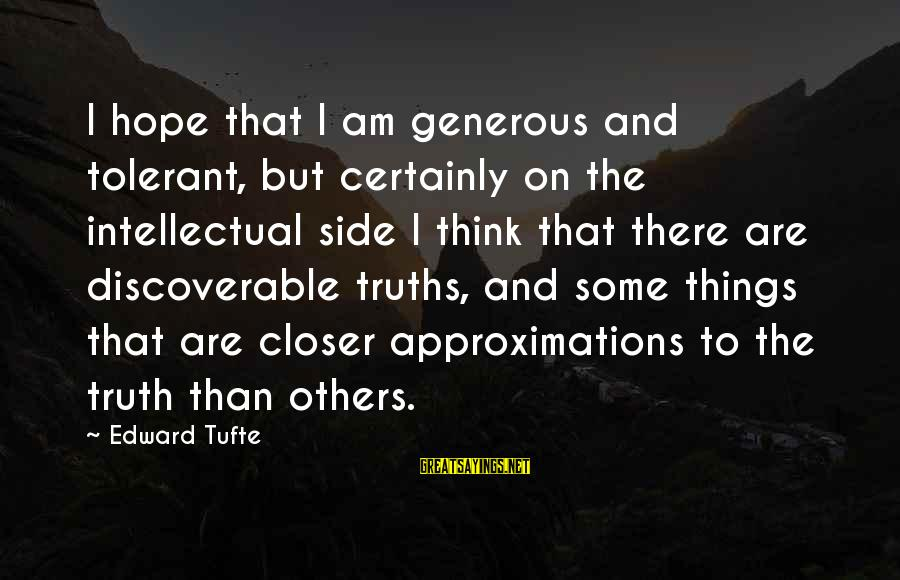 Missunderstand Sayings By Edward Tufte: I hope that I am generous and tolerant, but certainly on the intellectual side I