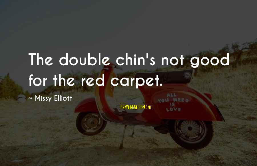 Missy Elliott Sayings By Missy Elliott: The double chin's not good for the red carpet.